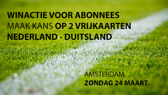 Abonnee actie: win twee vrijkaarten voor Nederland – Duitsland